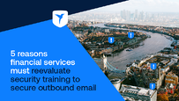 5 reasons financial services must reevaluate security training to secure their outbound email