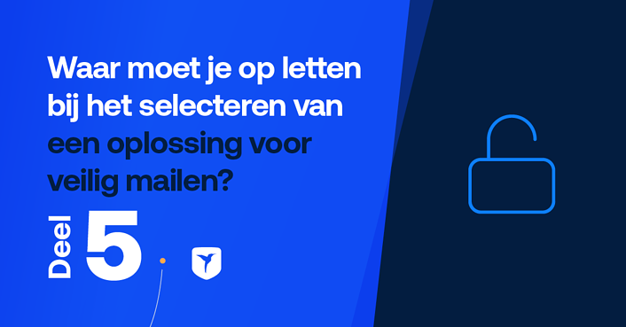 Waar moet je op letten bij het selecteren van een oplossing voor veilig mailen?