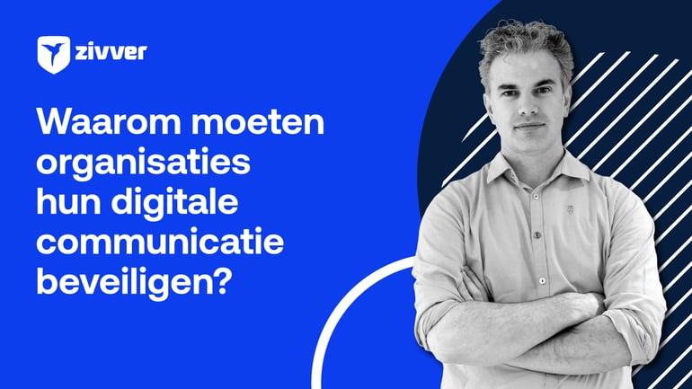 Waarom moeten organisaties hun digitale communicatie beveiligen?