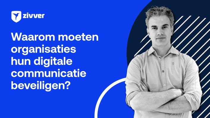Waarom moeten organisaties hun digitale communicatie eigenlijk beveiligen?