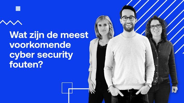 Wat zijn de meest voorkomende cyber security fouten?