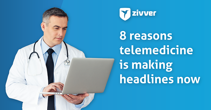 8 reasons telemedicine is making headlines now