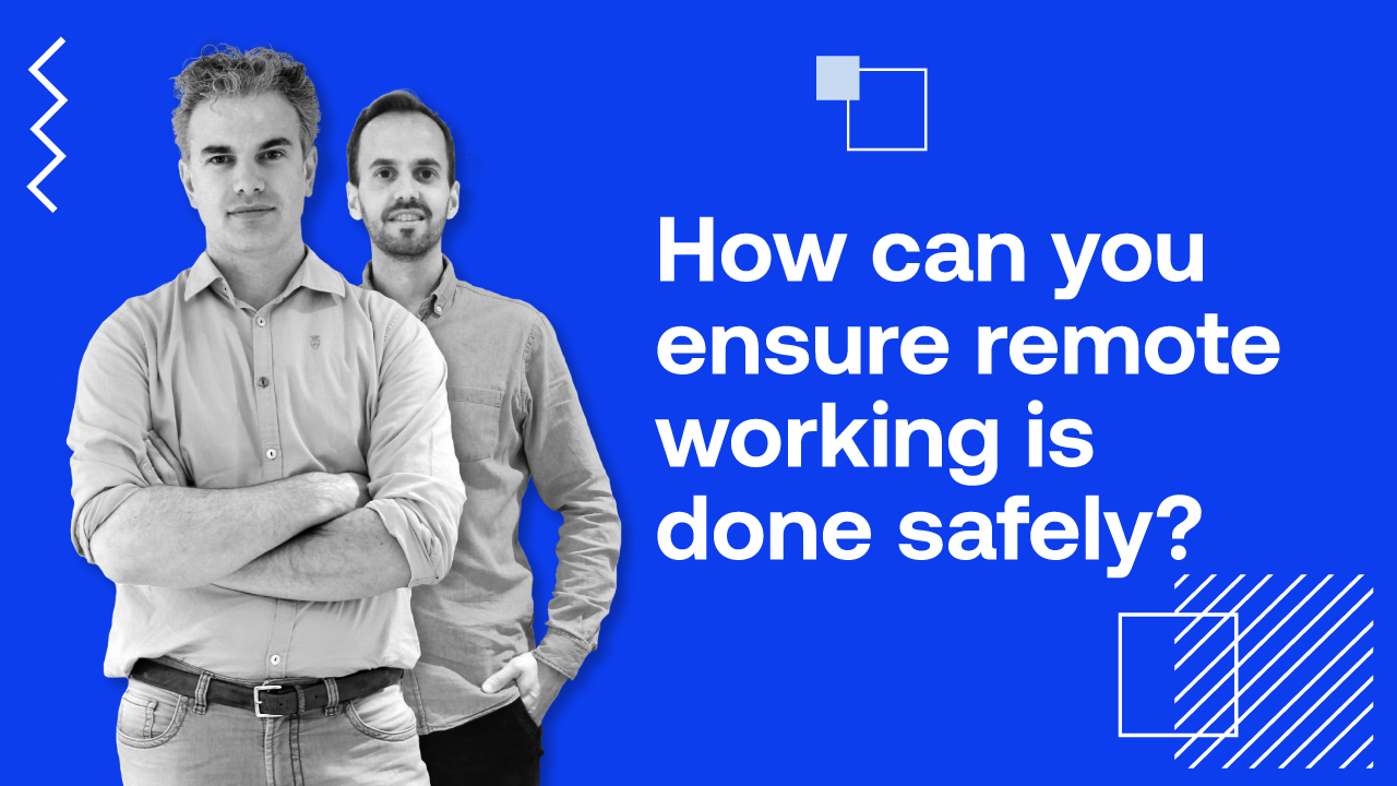 How can you ensure remote working is done safely?
