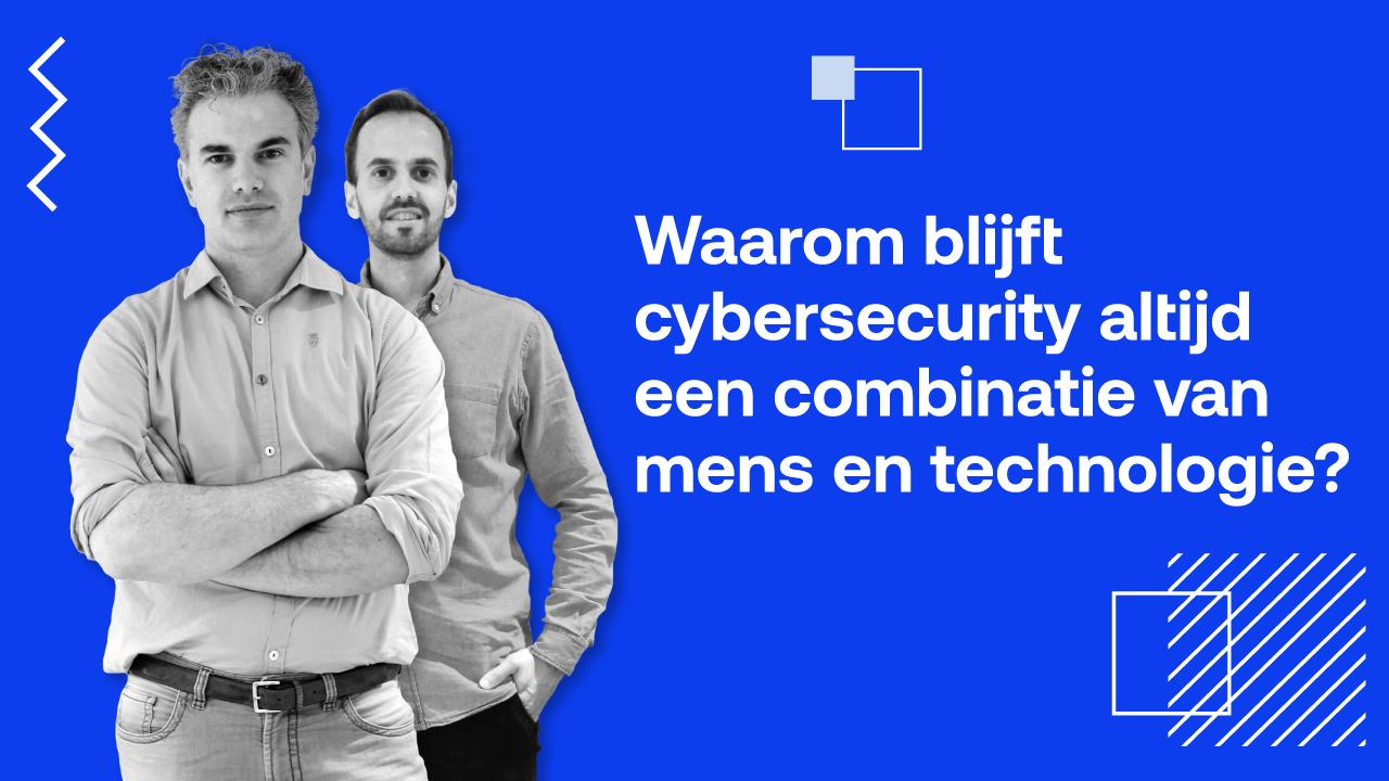 Waarom cybersecurity altijd een combinatie blijft van mens én technologie