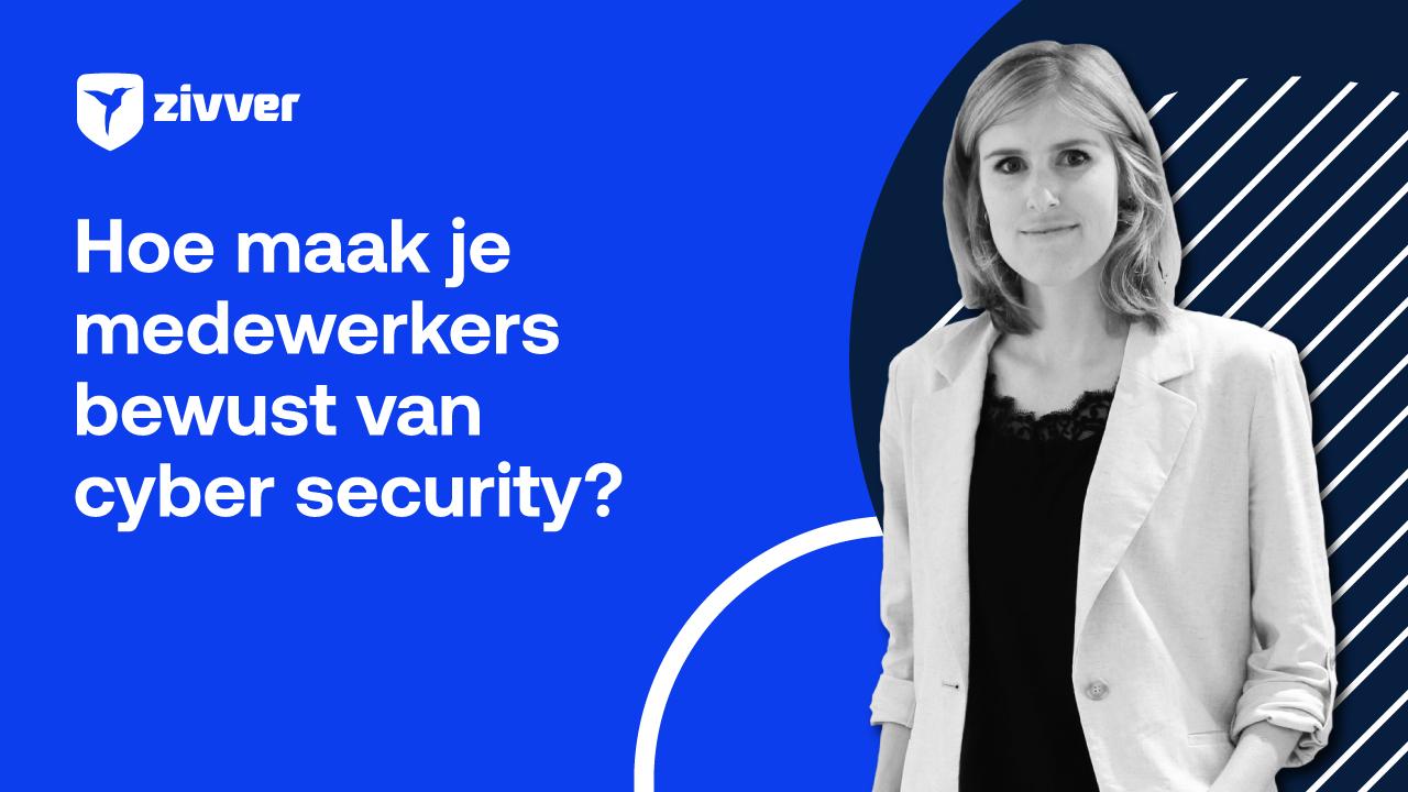 Hoe maak je medewerkers bewust van cyber security?