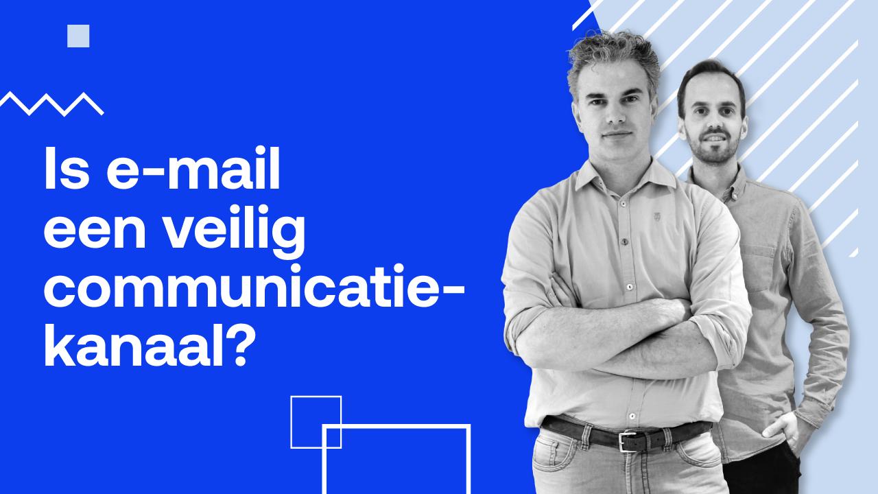 Is e-mail een veilig communicatiekanaal?